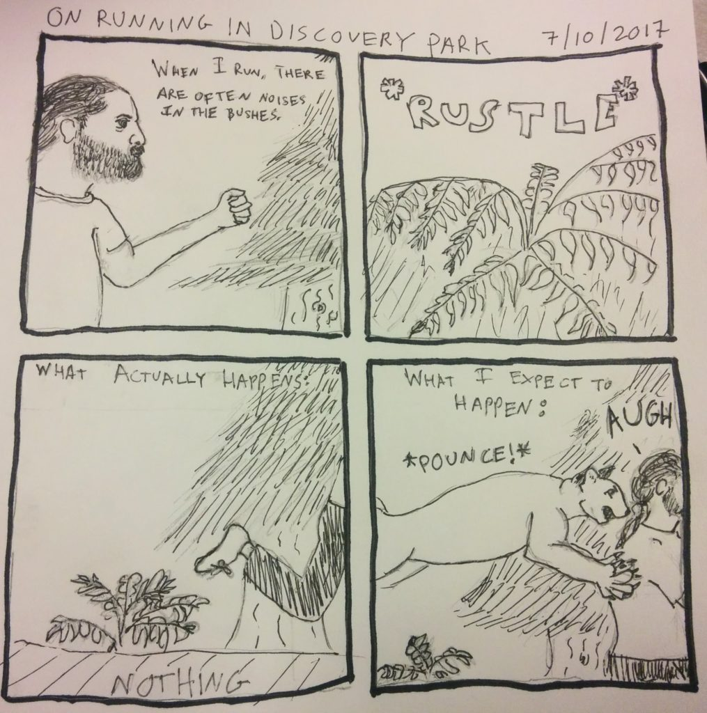 "A four panel comic. Panel 1: Ian running through the woods, with the line ""When I run, there are often noises in the bushes."" Panel 2: A close-up a fern, with a ""rustle"" sound effect. Panel 3: Ian runs off-panel. Top of the panel reads ""What actually happens."" Bottom reads ""Nothing."" Panel 4: Top of the panel reads ""What actually happens."" Image is of Ian being mauled by a Mountain Lion."